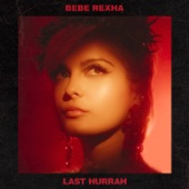 Bebe Rexha - Last Hurrah - Single